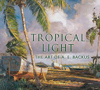 Tropical Light The Art of A.E. Backus